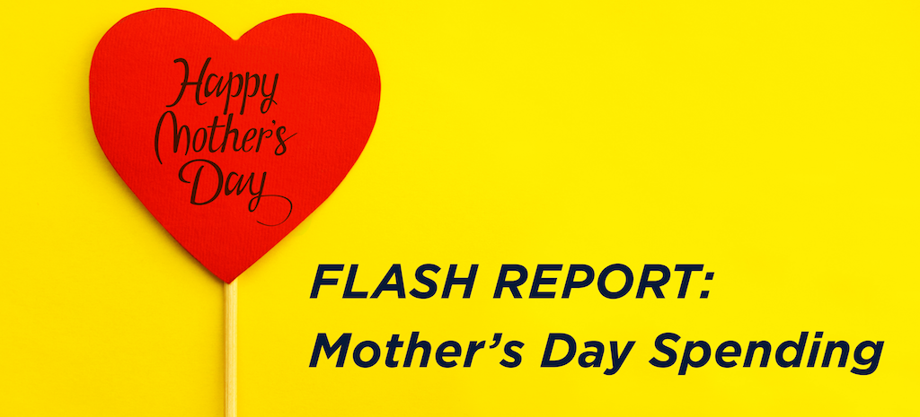 Flash Report: Mother's Day Spending